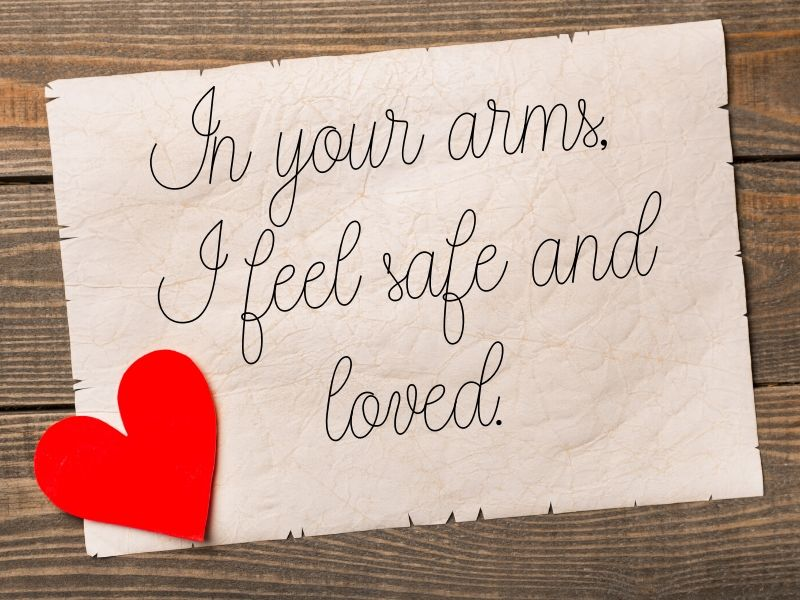 Love note: In your arms, I feel safe and loved.